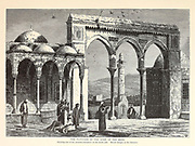 The Platform of the Dome of the Rock from the book Picturesque Palestine, Sinai, and Egypt By  Colonel Wilson, Charles William, Sir, 1836-1905. Published in New York by D. Appleton and Company in 1881  with engravings in steel and wood from original Drawings by Harry Fenn and J. D. Woodward Volume 1