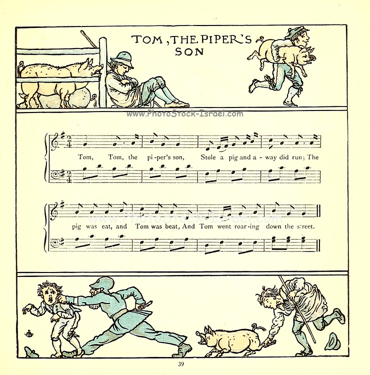 """Tom, Tom, the piper's son, / Stole a pig, and away did run; / The pig was eat / And Tom was beat, / And Tom went crying [or """"roaring"""", or """"howling"""", in some versions] Down the street. From the Book '  The baby's opera : a book of old rhymes, with new dresses by Walter Crane, and Edmund Evans Publishes in London and New York by F. Warne and co. in 1900"""