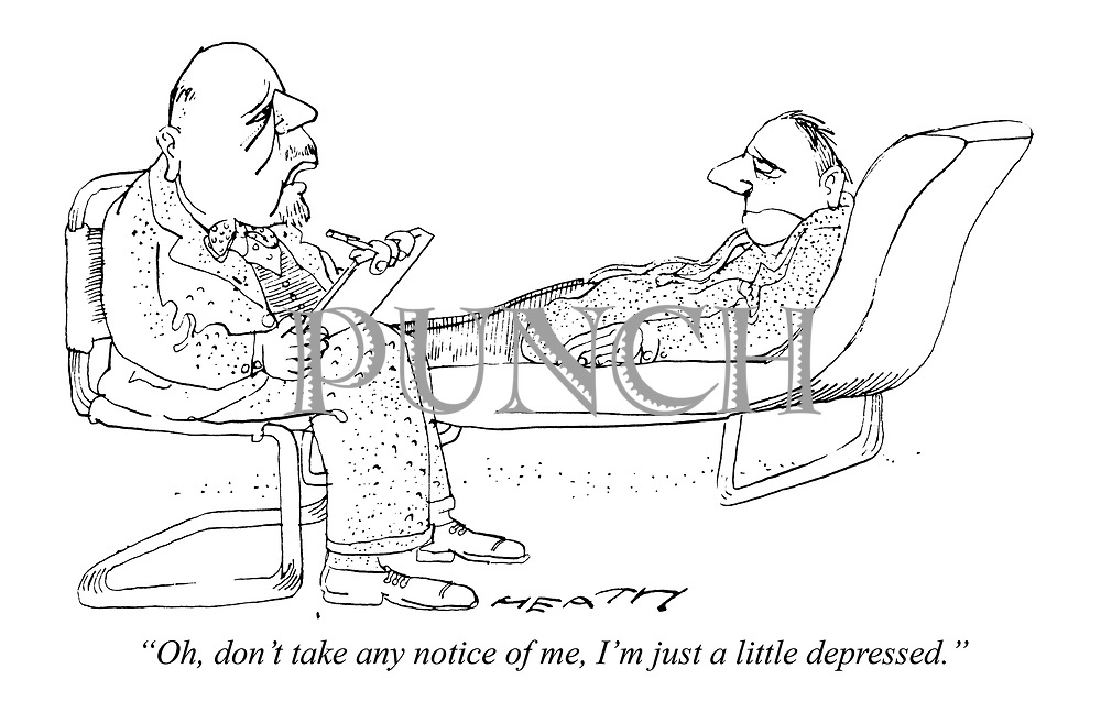 """""""Oh, don't take any notice of me, I'm just a little depressed."""""""
