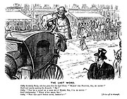 """The Last Word. Cabby (to stately party, who has given him his legal fare). """"'Makin' yer fortune, sir, no doubt!"""" Swell (not exactly catching the remark). """"Eh?"""" Cabby. """"You're a layin' by a good bit o' money, sir, I'll be bound!"""" Swell (indignantly). """"What d'you mean, sir?"""" Cabby. """"Why you don't spend much, seemin'ly!"""" [Drives off in triumph."""