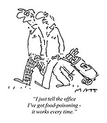 """I just tell the office I've got food-poisoning - it works every time."""