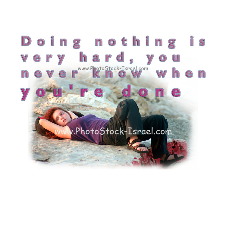 Famous humorous quotes series: doing nothing is very hard, you never know when you're done