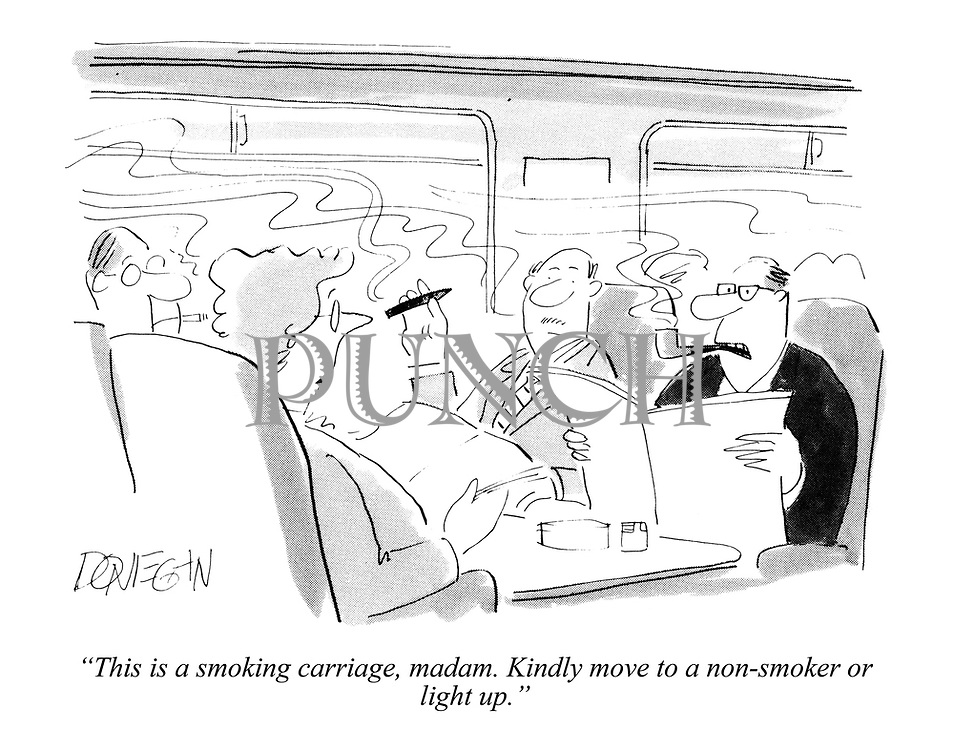 """This is a smoking carriage, madam. Kindly move to a non-smoker or light up."""
