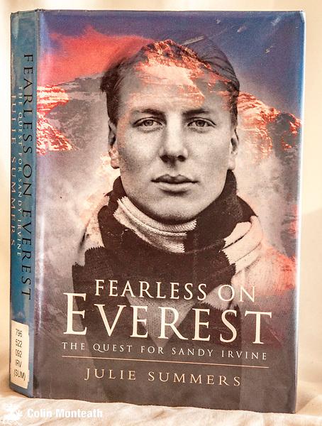 FEARLESS ON EVEREST - THE QUEST FOR SANDY IRVINE -  Julie Summers - Weidenfeld & Nicolson, London, 2000, 300 page hardback ex-lib with usual markings, good jacket ...otherwise quite a god copy, very good B&W plates, maps - so much has been written about Mallory that it is refreshing to gain an insight to the background and motivation for a non-climber to set out for  Tibet and Everest - $NZ45