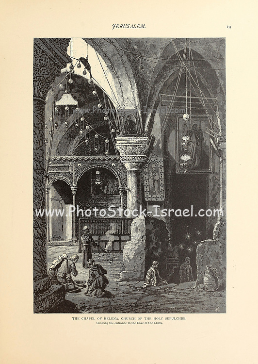 Chapel of Helena in the Church of the Holy Sepulchre, Jerusalem from the book Picturesque Palestine, Sinai, and Egypt By  Colonel Wilson, Charles William, Sir, 1836-1905. Published in New York by D. Appleton and Company in 1881  with engravings in steel and wood from original Drawings by Harry Fenn and J. D. Woodward Volume 1