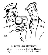 A Doubles Entente. Bert.......Oliver Hardy Alf.......Stan Laurel (1936 film review cartoon showing Laurel and Hardy sharing a drink)