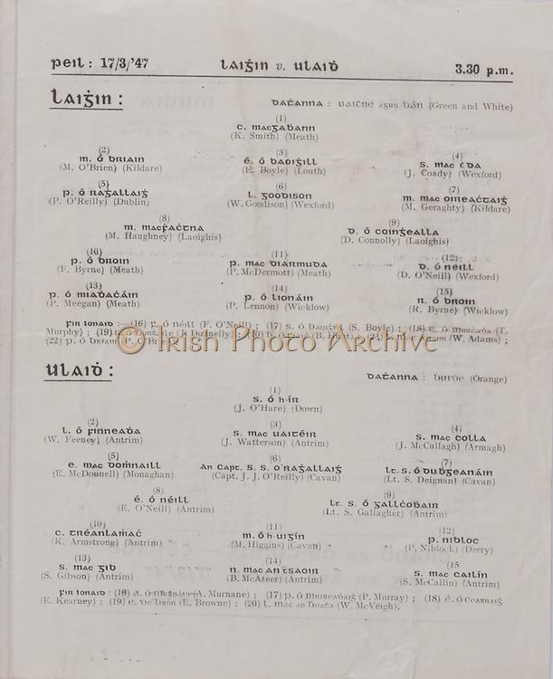 Interprovincial Railway Cup Football Cup Final,  17.03.1947, 03.17.1947, 17th March 1947,  Ulster 1-06, Leinster 0-03, Football Team Leinster, K Smith, Meath, M O'Brien, Kildare, E Boyle, Louth, J Coady, Wexford, P O'Reilley, Dublin, W Goodison, Wexford, M Geraghty, Kildare, M Haughney, Laoighis, D Connolly, Laoighis, F Byrne, Meath, P McDermott, Meath, D O'Neill, Wexford, P Meegan, Meath, P Lennon, Wicklow, R Byrne, Wicklow, S Boyle, T Murphy, J Donnelly, B Hunt, W Adams, P O'Brien, Football Team Ulster, J O'Hare, Down, W Feeney, Antrim, J Watterson, Antrim, J McCullagh, Armagh, E McDonnell, Monaghan, Capt J J O'Reilley, Cavan, Lt S Deignan, Cavan, E O'Neill, Antrim, Lt S Gallagher, Antrim, K Armstron, Antrim, M Higgins, Cavan, P Niblock, Derry, S Gibson, Antrim, B McAteer, Antrim, S McCallin, Antrim, A Murnane, P Murray, E Browne, W McVeigh, .Interprovincial Railway Cup Hurling Cup Final,  17.03.1947, 03.17.1947, 17th March 1947,  Connacht, Munster,