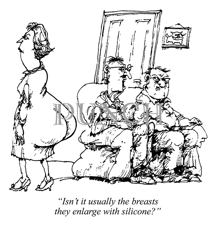 """Isn't it usually the breasts they enlarge with silicone?"""