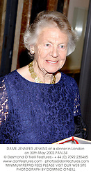 DAME JENNIFER JENKINS at a dinner in London on 30th May 2002.PAN 34