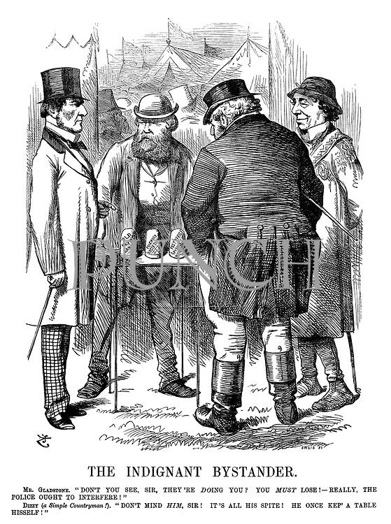 """The Indignant Bystander. Mr. Gladstone. """"Don't you see, Sir, they're doing you? You must lose! - Really, the police ought to interfere!"""" Dizzy (a Simple Countryman!). """"Don't mind him, Sir! It's all his spite! He once kep' a table hisself!"""""""
