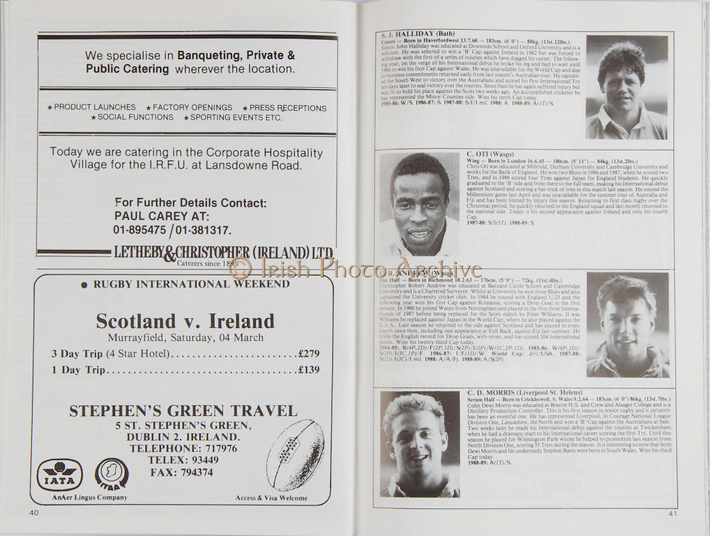 Irish Rugby Football Union, Ireland v England, Five Nations, Landsdowne Road, Dublin, Ireland, Saturday 18th February 1989,.18.02.1989, 02.18.1989,..Referee- L Peard, WRU,..Score- Ireland 3 - 16 England,..Irish Team, ..F J Dunlea,  Wearing number 15 Irish jersey, Full Back, Landsdwne Rugby Football Club, Dublin, Ireland,..M J Kiernan, Wearing number 14 Irish jersey, Right Wing, Dolphin Rugby Football Club, Cork, Ireland,..B J Mullin, Wearing number 13 Irish jersey, Right Centre, London Irish Rugby Football Club, London, England,  ..D G Irwin, Wearing number 12 Irish jersey, Left Centre, Instonians Rugby Football Club, Belfast, Northern Ireland, ..P P Haycock, Wearing number 11 Irish jersey, Left Wing, Terenure Rugby Football Club, Dublin, Ireland,..P M Dean, Wearing number 10 Irish jersey, Out Half, St Marys College Rugby Football Club, Dublin, Ireland,..F P Aherne, Wearing number 9 Irish jersey, Scrum Half, Lansdowne Rugby Football Club, Dublin, Ireland,..N P Mannion, Wearing number 8 Irish jersey, Forward, Corinthians Rugby Football Club, Gaway, Ireland,..P T J O'Hara , Wearing number 7 Irish jersey, Forward, Sundays Well Rugby Football Club, Cork, Ireland, ..P M Mathews, Wearing number 6 Irish jersey, Captain of the Irish team, Forward, Wanderers Rugby Football Club, Dublin, Ireland,..W A Anderson, Wearing number 5 Irish jersey, Forward, Dungannon Rugby Football Club, Tyrone, Northern Ireland, ..D G Lenihan, Wearing number 4 Irish jersey, Forward, Cork Constitution Rugby Football Club, Cork, Ireland,..J J Mcoy, Wearing number 3 Irish jersey, Forward, Bangor Rugby Football Club, Down, Northern Ireland,..S J Smith, Wearing number 2 Irish jersey, Forward, Ballymena Rugby Football Club, Antrim, Northern Ireland, ..T P J Clancy, Wearing number 1 Irish jersey, Forward, Lansdowne Rugby Football Club, Dublin, Ireland,..English Team, ..J M Webb, Wearing number 15 English jersey, Full Back, Bristol Rugby Football Club, Bristol, England, ..R Underwood, Wearing number 14 Eng