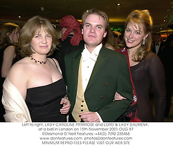 Left to right, LADY CAROLINE PRIMROSE and LORD & LADY DALMENY, at a ball in London on 15th November 2001.OUG 87
