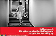 Eine dokumentation der Fachtagung Willkommen!? Migration zwieschen Fachkräftedebatte und prekärer Beshcäftigung. Nov. 2014