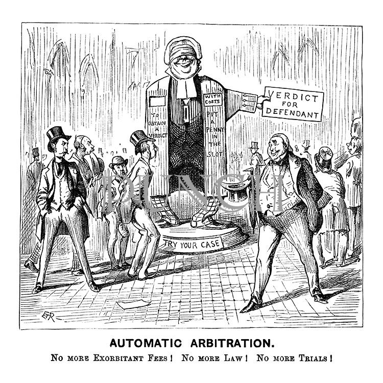 Automatic Arbitration. No more exorbitant fees! No more law! No more trials!
