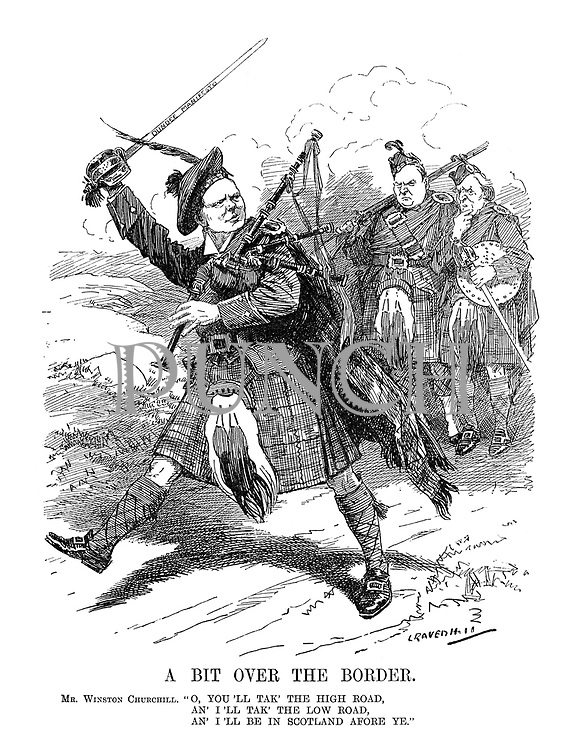 """A Bit over the Border. Mr. Winston Churchill. """"O, you'll tak' the high road, An' I'll tak' the low road, An' I'll be in Scotland afore ye."""" (Churchill wearing Scots tartan, bagpipes and waving the Dundee Manifesto sword strides towards Scotland as Asquith and Richard Haldane look worried)"""