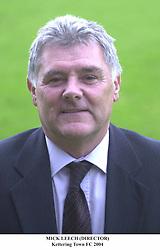 MICK LEECH (DIRECTOR)<br /> KETTERING TOWN FC 2004