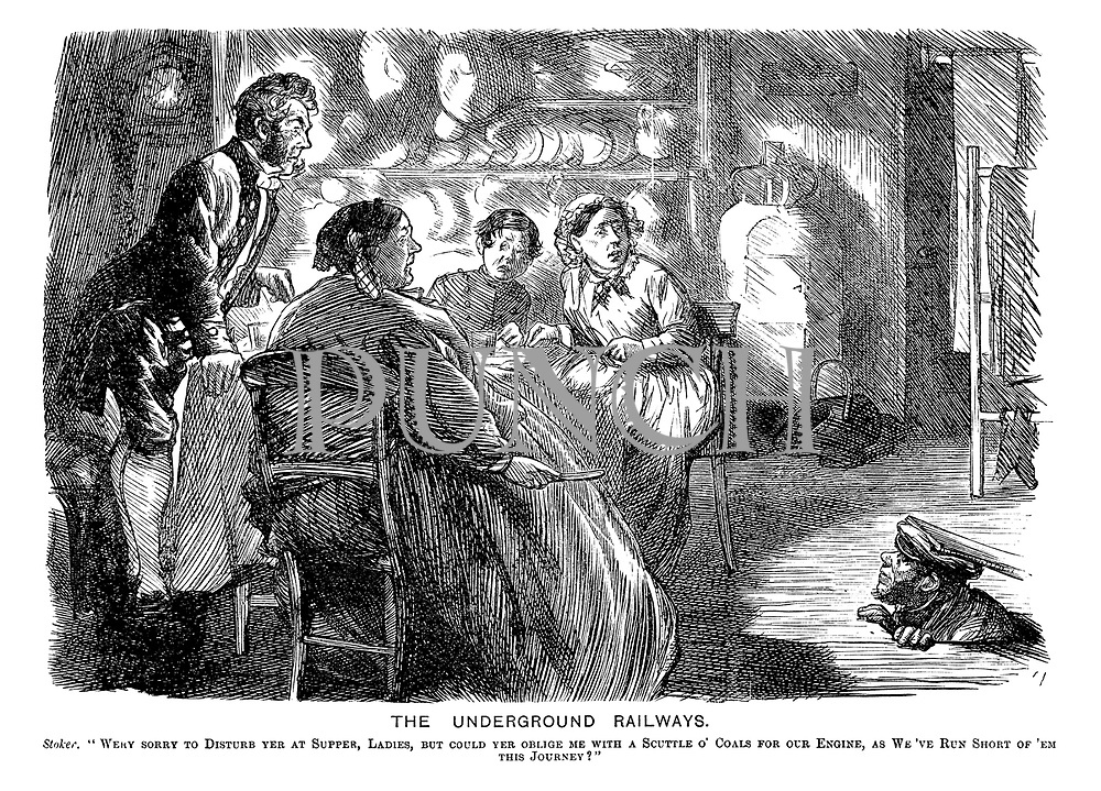 """The Underground Railways. Stoker. """"Wery sorry to disturb yer at supper, ladies, but could yer oblige me with a scuttle o' coals for our engine, as we've run short of 'em this journey?"""""""