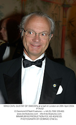 KING CARL GUSTAF OF SWEDEN at a ball in London on 28th April 2004.<br /> PTN 52