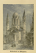 Cathedral at Mainz [Mayence], Germany From ' The pictorial Catholic library ' containing seven volumes in one: History of the Blessed Virgin -- The dove of the tabernacle -- Catholic history -- Apparition of the Blessed Virgin -- A chronological index -- Pastoral letters of the Third Plenary. Council -- A chaplet of verses -- Catholic hymns  Published in New York by Murphy & McCarthy in 1887