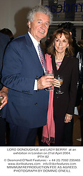 LORD DONOUGHUE and LADY BERRY  at an exhibition in London on 21st April 2004.<br /> PTH 82