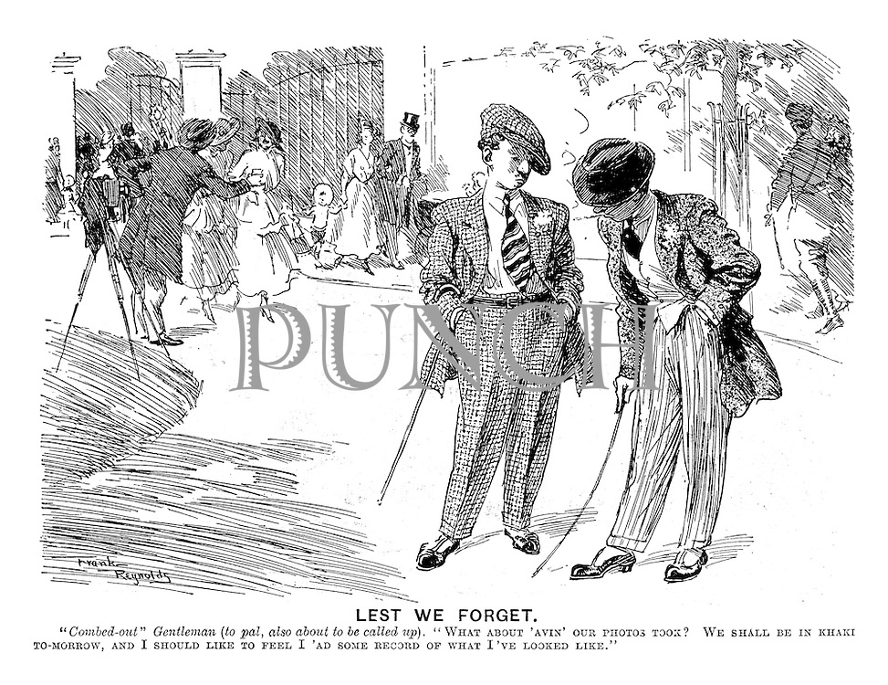 """Lest We Forget. """"Combed-out"""" Gentleman (to pal, also about to be called up), """"What about 'avin our photos took? We shall be in khaki to-morrow, and I should like to feel I 'ad some record of what I've looked like."""""""