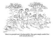 """""""One is so grateful one is biodegradable. One quite simply couldn't live with oneself otherwise."""""""