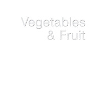 --- VEGETABLES / FRUIT ---