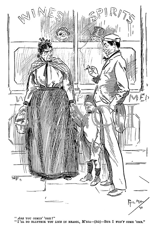"""""""ARE you comin' 'ome?"""" """"I'll do ellythik you LIKE in reasol, M'ria - (hic) - Bur I WON'T come 'ome."""" (a Victorian cartoon from Punch shows an angry wife and her son as she orders her drunk husband to come home from the pub)"""