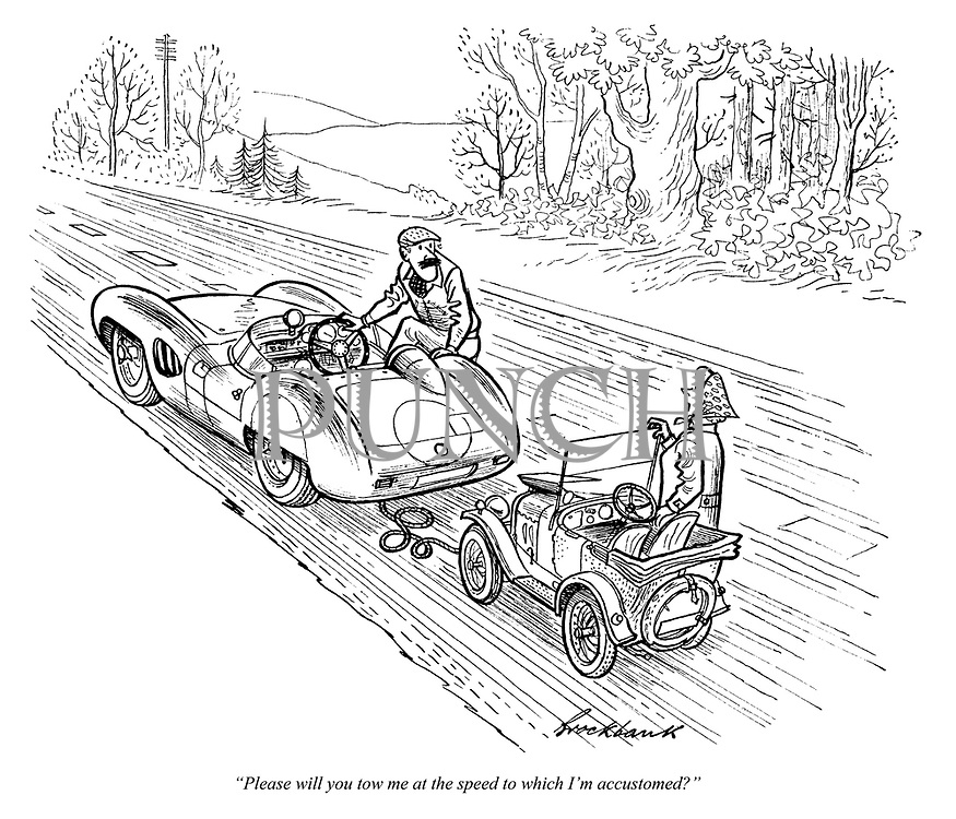 """""""Please will you tow me at the speed to which I'm accustomed?"""""""