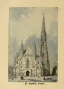 St. Stephen's Cathedral, Vienna, Austria From ' The pictorial Catholic library ' containing seven volumes in one: History of the Blessed Virgin -- The dove of the tabernacle -- Catholic history -- Apparition of the Blessed Virgin -- A chronological index -- Pastoral letters of the Third Plenary. Council -- A chaplet of verses -- Catholic hymns  Published in New York by Murphy & McCarthy in 1887