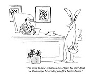 """""""I'm sorry to have to tell you this, Pfifer, but after April, we'll no longer be needing an office Easter-bunny."""""""