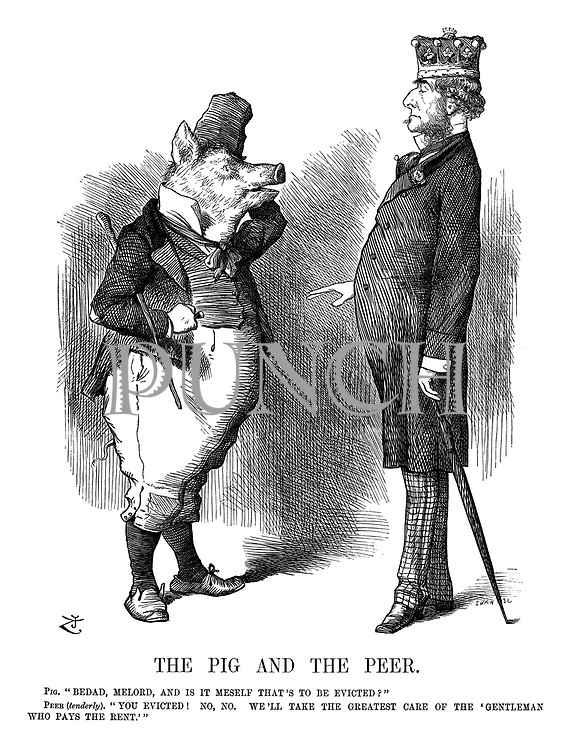 """The Pig and the Peer. Pig. """"Bedad, Milord, and it i meself that's to be evicted?"""" Peer (tenderly). """"You evicted! No, no. We'll take the greatest care of the 'gentleman who pays the rent.'"""""""