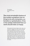 Specially selected text by Alain de Botton that accompanies a limited edition Lambda digital framed print created for the 'Werk Nu' (Work Now) exhibition at the Z33 Gallery in Hasselt, Belgium from de Botton's 'The Pleasures and Sorrows of Work' book (Hamish Hamilton, 2009). <br /> <br /> The text is copyright Alain de Botton, 2009.<br /> <br /> For print sales enquiries email: richard(at)bakerpictures.com