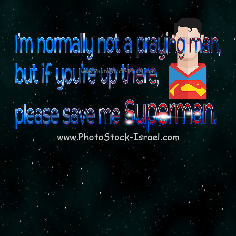 Famous humourous quotes series: I'm normally not a praying man, but if you're up there, please save me Superman