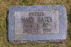 Stouts Grove Cemetery<br /> <br /> Mother Mary Hasty July 1, 1878 - Dec 27, 1954