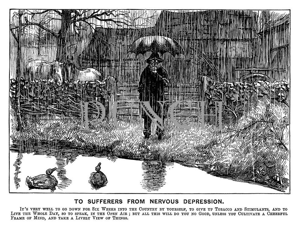 To Sufferers from Nervous Depression. It's very well to go down for six weeks to the country by yourself, to give up tobacco and stimulants, and to live the whole day, so to speak, in the open air; but all this will do you no good, unless you cultivate a cheerful frame of mind, and take a lively view of things.