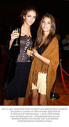 Left to right, sisters MISS ROSE HANBURY and MISS MARINA HANBURY, at a party in London on 30th October 2002.PEM 55
