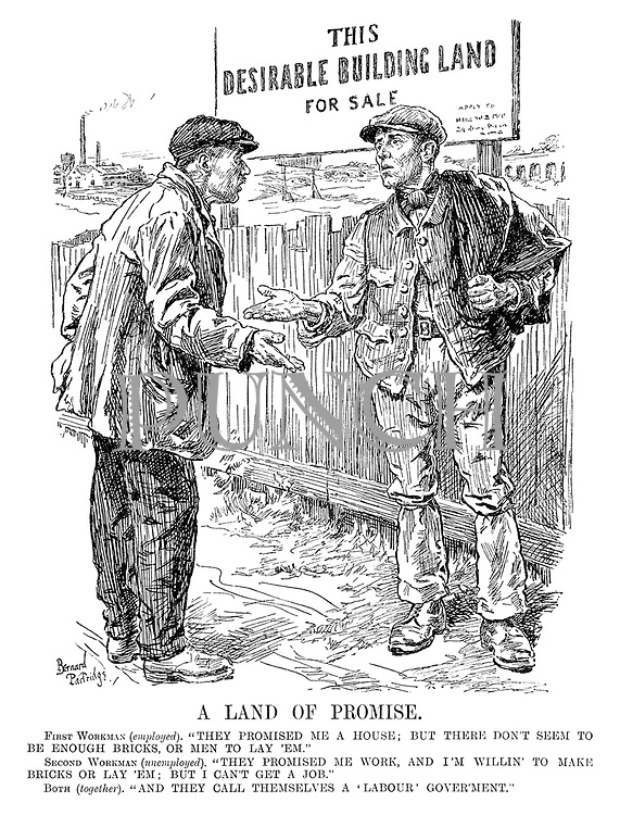 """A Land of Promise. First Workman (employed). """"They promised me a house; but there don't seem to be enough bricks, or men to lay 'em."""" Second Workman (unemployed). """"They promised me work, and I'm willin' to make bricks or lay 'em; but I can't get a job."""" Both (together). """"And they call themselves a 'Labour' gover'ment."""""""
