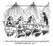 """""""...Then all in favour of giving top priority to repairing the sprinkler system say 'aye'."""""""