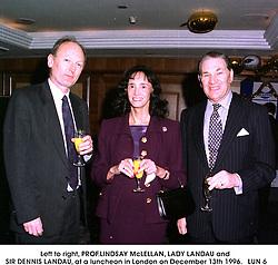 Left to right, PROF.LINDSAY McLELLAN, LADY LANDAU and SIR DENNIS LANDAU, at a luncheon in London on December 13th 1996.   LUN 6