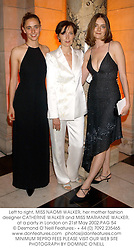 Left to right, MISS NAOMI WALKER, her mother fashion designer CATHERINE WALKER and MISS MARIANNE WALKER, at a party in London on 21st May 2002.PAG 54