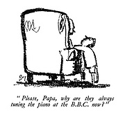 """Please, Papa, why are they always tuning the piano at the BBC now?"""