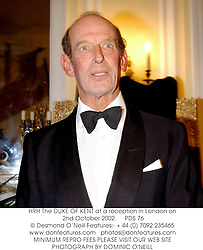 HRH The DUKE OF KENT at a reception in London on 2nd October 2002.<br />PDS 76