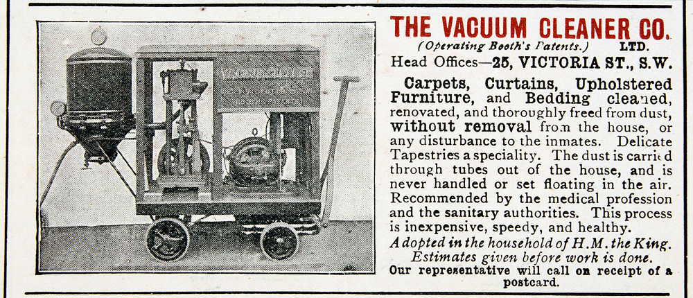Advertisement for The Vacuum Cleaner Company who used Booth's patent of 1901 which used suction to collect dust, rather than blowing the dust into a bag with compressed air, the method used for American railroad car cleaners.  London, 190.