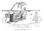 """Any other man would have built a raft!"""
