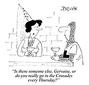 """""""Is there someone else, Gervaise, or do you really go to the Crusades every Thursday?"""""""