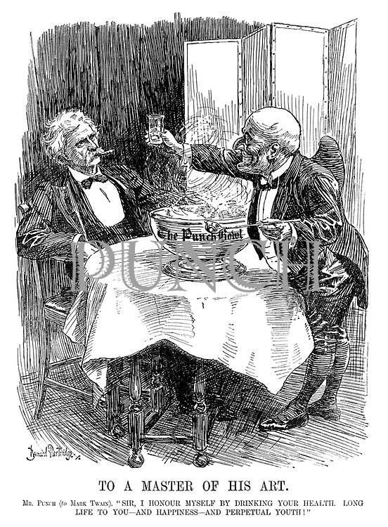 """To a Master of His Art. Mr. Punch (to Mark Twain). """"Sir, I honour myself by drinking your health. Long life to you - and happiness - and perpetual youth!"""""""