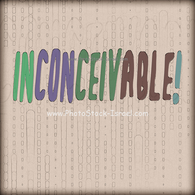 Graphic display representation of the word Inconceivable! (And I don't think it means what you think it means)