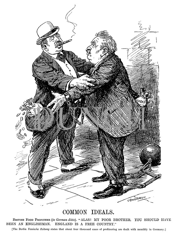"""Common Ideals. British food profiteer (to German ditto). """"Alas! My poor brother. You should have been an Englishman. England is a free country."""" [The Berlin Vossische Zeitung states that about four thousand cases of profiteering are dealt with monthly in Germany.] (a British profiteer has his pockets overflowing with money while a German profiteer has his hands and feet shackled during WW1)"""