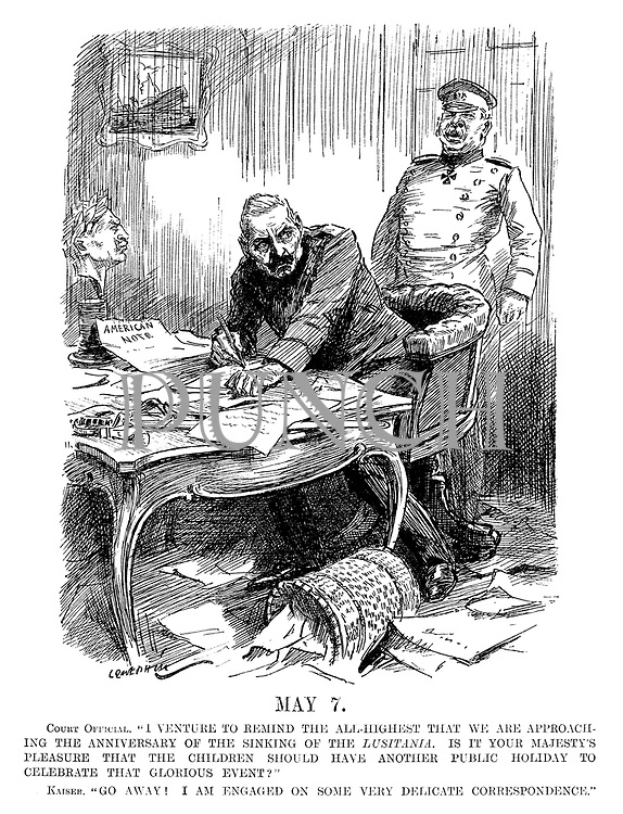 """May 7. Court Official. """"I venture to remind the All-Highest that we are approaching the anniversary of the sinking of the Lusitania. Is it Your Majesty's pleasure that the children should have another public holiday to celebrate that glorious event?"""" Kaiser. """"Go away! I am engaged on some very delicate correspondence."""" (Wilhelm II at his desk with an American Note and a picture of the sinking ship Lusitania on his wall during WW1)"""